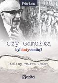Raina Peter - Czy Gomułka był antysemitą. Kulisy 'Marca 1968'