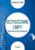 Dr. Angela Fetzner - Oczyszczanie limfy. Podstawa detoksu organizmu