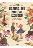 Brejecka-Pamungkas Joanna - Naturalnie zdrowe dziecko. Proste sposoby na dolegliwości wieku dziecięcego.