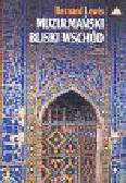 Lewis Bernard - Muzułmański Bliski Wschód
