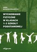 Nitecka-Walerych Anna - Wychowanie fizyczne w klasach 1-3 szkoły podstawowej
