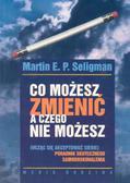 Seligman Martin E. P. - Co możesz zmienić a czego nie możesz. Poradnik skutecznego samodoskonalenia