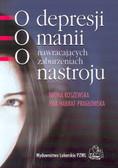 Koszewska Iwona, Habrat-Pragłowska Ewa - O depresji, o manii, o nawracających zaburzeniach nastroju