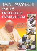 Pagot Toni - Jan Paweł II Papież Trzeciego Tysiąclecia