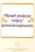 Makowiecki Andrzej Z. (red.) - Nowe stulecie trójcy powieściopisarzy