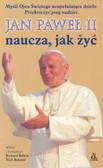 Jan Paweł II naucza, jak żyć