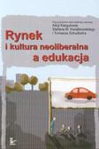 Kargulowa Alicja, Kwiatkowski Stefan M., Szkudlarek Tomasz (red.) - Rynek i kultura neoliberalna a edukacja