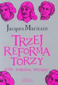 Maritain Jacques - Trzej reformatorzy