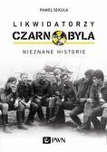 Sekuła Paweł - Likwidatorzy Czarnobyla. Nieznane historie (dodruk 2020)