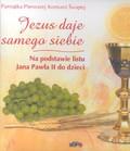 Kołodziej Beata - Jezus daje samego siebie. Na podstawie listu Jana Pawła II do dzieci.