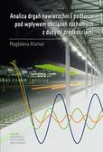 Ataman Magdalena - Analiza drgań nawierzchni i podtorza pod wpływem obciążeń ruchomych z dużymi prędkościami