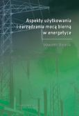 Bielecki Sławomir - Aspekty użytkowania i zarządzania mocą bierną w energetyce