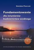 Pisarczyk Stanisław - Fundamentowanie dla inżynierów budownictwa wodnego.
