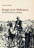 Gursel Nedim - Drugie życie Mahometa. Prorok w literaturze zachodniej