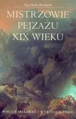 Micke-Broniarek Ewa - Mistrzowie pejzażu XIX wieku