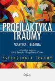 Alicja Senejko, Magdalena Żurko - Profilaktyka traumy. Praktyka i badania
