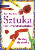 Kohl Mary Ann - Sztuka Dla Przedszkolaka