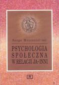 Praca zbiorowa pod redakcją Serge Moscovici - Psychologia społeczna w relacji ja-inni