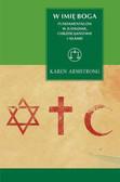 Armstrong Karen - W imię Boga. Fundamentalizm w judaizmie, chrześcijaństwie i islamie