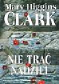 Clark Mary Higgins - Nie trać nadziei