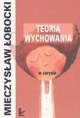 Łobocki Mieczysław - Teoria wychowania w zarysie