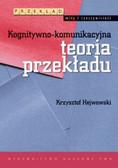 Hejwowski Krzysztof - Kognitywno-komunikacyjna teoria przekładu