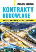 Siemińska Ewa Hanna - Kontrakty budowlane. Ryzyka, waloryzacja, ubezpieczenia