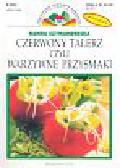 Szymanderska Hanna - Czerwony talerz czyli warzywne przysmaki