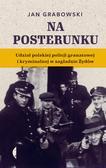 Grabowski Jan - Na posterunku. Udział polskiej policji granatowej i kryminalnej w Zagładzie Żydów