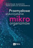 Błaszczyk Mieczysław Kazimierz,Goryluk-Salmonowicz Agata - Przemysłowe wykorzystanie mikroorganizmów
