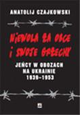 Czajkowski Anatolij - Niewola za obce i swoje grzechy