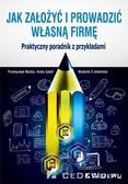 Mućko Przemysław, Sokół Aneta - Jak założyć i prowadzić własną firmę Praktyczny poradnik z przykładami