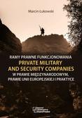 Łukowski Marcin - Ramy prawne funkcjonowania Private Military and Security Companies w prawie międzynarodowym, prawie Unii Europejskiej i praktyce
