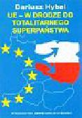 Hybel Dariusz - UE w drodze do totalitarnego superpaństwa