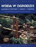Bridgewater Alan & Gill - Woda w ogrodzie   Sadzawki, fontanny, kaskady, pojemniki