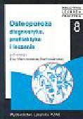 Marcinkowska-Suchowierska Ewa - Osteoporoza. Diagnostyka, profilaktyka i leczenie