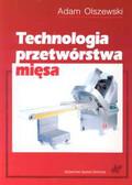 Olszewski Adam - Technologia przetwórstwa mięsa