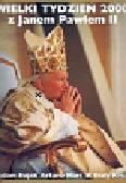 Bujak Adam, Mari Arturo - Wielki Tydzień 2000 z Janem Pawłem II