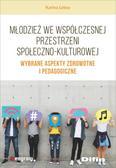 Leksy Karina - Młodzież we współczesnej przestrzeni społeczno-kulturowej. Wybrane aspekty zdrowotne i pedagogiczne
