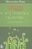 Plopa Mieczysław - Więzi w małżeństwie i rodzinie