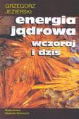 Jezierski Grzegorz - Energia jądrowa wczoraj i dziś