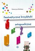 Katarzyna Michalec - Fantastyczne krzyżówki ortograficzne