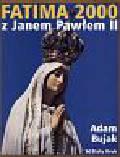 Bujak Adam - Fatima 2000 z Janem Pawłem II