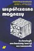 Leonowicz Marcin, Wysocki Jerzy - Współczesne magnesy. technologie, mechanizmy koercji, zastosowania