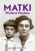 Barbara Wachowicz - Matki Wielkich Polaków