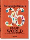 Ireland Barbara - The New York Times 36 Hours World. 150 Cities from Abu Dhabi to Zurich