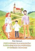 Giertych Piotr - Przewodnik dla Rodziców dzieci idących do Pierwszej Spowiedzi i Komunii NW / Giertych
