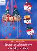 Helbig Nicole, Helbig Monika - Bożonarodzeniowe ozdoby z filcu
