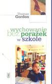 Gordon Thomas - Wychowanie bez porażek w szkole /PAX/