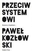 Kozłowski Paweł - Przeciw systemowi. Rozmowy z książkami...